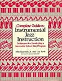 Complete Guide to Instrumental Jazz Instruction: Techniques for Developing a Successful School Jazz Program by John Kuzmich (1984-11-01)