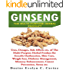 GINSENG: Uses, Dosages, Side Effects etc of The Multi-Purpose Herbal Product for Erectile Dysfunction, Skin Care, Weight loss, Diabetes Management, Memory Enhancement, Cancer Prevention, Stress etc.