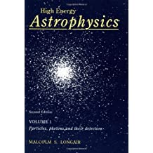 High Energy Astrophysics: Volume 1, Particles, Photons and their Detection by Malcolm S. Longair (1992-03-27)