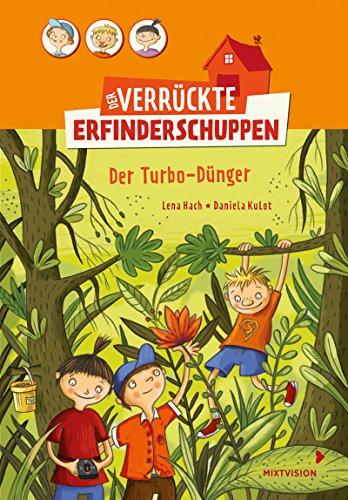 Der verrückte Erfinderschuppen: Der Turbo-Dünger (German Edition) de [Hach,