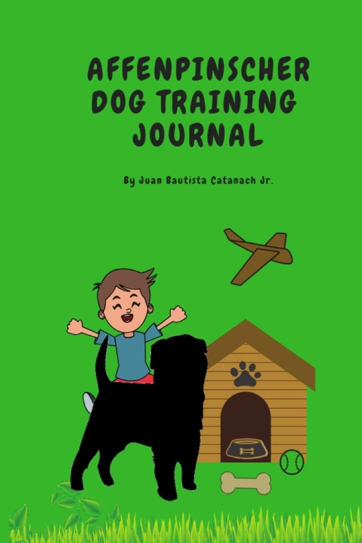 Affenpinscher Dog Training Journal: Take Notes, Set Goals, Keep Medical Records, Potty Training Chart, and make memories…