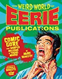Image de The Weird World of Eerie Publications: Comic Gore That Warped Millions of Young
