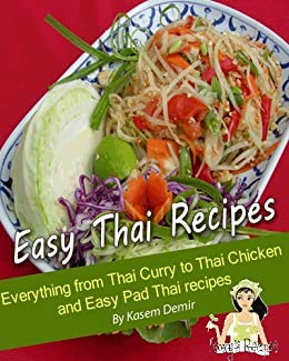 Easy Thai Recipes. Everything from Thai Curry to Thai Chicken and Easy Pad Thai Recipe (English Edition) von [Demir, Kasem, Roxy]