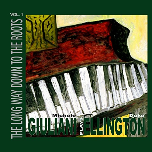 Michele Giuliani Plays Duke Ellington (The Long Way Down to the Roots Vol..1)