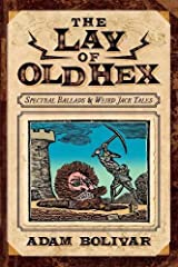 The Lay of Old Hex: Spectral Ballads and Weird Jack Tales Paperback