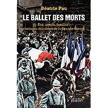 Le Ballet des morts: Etat, armée, familles : s'occuper des corps de la Grande Guerre
