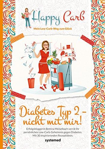 Happy Carb: Diabetes Typ 2 - nicht mit mir!: Erfolgsbloggerin Bettina Meiselbach verrät ihr persönliches Low-Carb-Geheimnis gegen den Diabetes. Mit 30 inspirierenden Rezeptideen. (Diabetiker Kindle-bücher)