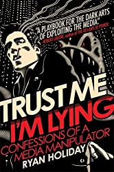 Trust Me, I'm Lying: Confessions of a Media Manipulator by Ryan Holiday (2012-07-19)