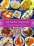 Ich koche Tunesisch: Die leckersten Vorspeisen und Hauptspeisen