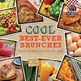 Cool Best-ever Brunches: Beyond the Basics for Kids Who Cook: Beyond the Basics for Kids Who Cook