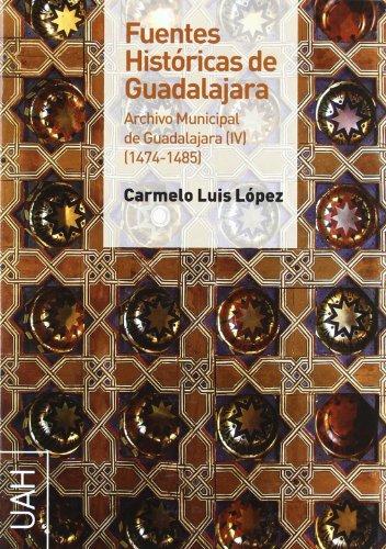 Fuentes históricas de Guadajara. Archivo Municipal de Guadalajara IV (1474-1485) por Luis Carmelo López