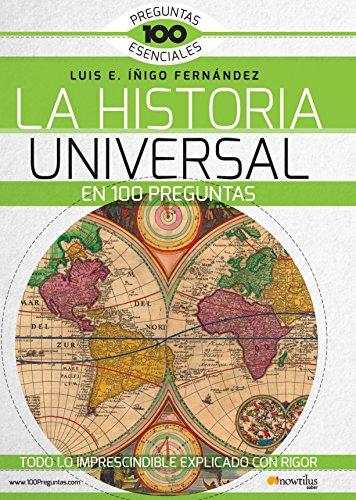 La Historia Universal en 100 preguntas por Luis E. Íñigo Fernández