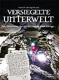Versiegelte Unterwelt: Das Geheimnis der Jahrtausende alten Gänge... - Heinrich Kusch, Ingrid Kusch