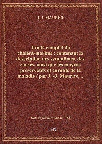 Traité complet du choléra-morbus : contenant la description des symptômes, des causes, ainsi que les