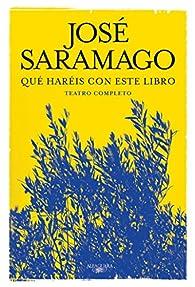 Qué haréis con este libro: Teatro completo par José Saramago