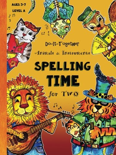 Do-It-Together - ABC - Spelling Time for Two: Fun-Schooling Ages 3 to 7 - Animals and Instruments (Level A) (Fun-Schooling Books, Band 1) (Alphabet Tree)