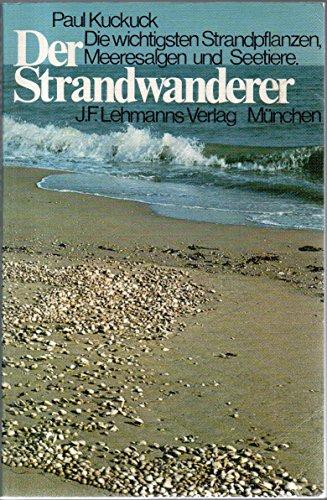 Der Strandwanderer : die wichtigsten Strandpflanzen, Meeresalgen u. Seetiere d. Nord- u. Ostsee.