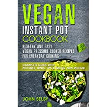 Vegan Instant Pot Cookbook - Healthy and Easy Vegan Pressure Cooker Recipes for Everyday Cooking: ( Vegan Instant Pot Cookbook for Two, Vegan Instant Pot ... Pressure Cooker Cookbook) (English Edition)