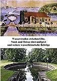 Wasserstraßen zwischen Elbe, Nord- und Ostsee einst und jetzt: Basis der wirtschaftlichen und touristischen Regionalentwicklung? und weitere wasserhistorische Beiträge