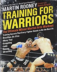 Training for Warriors: The Ultimate Mixed Martial Arts Workout by Rooney, Martin (2008) Paperback