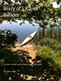 The Diary of a Kayak Builder Or How I made my East Greenland Kayak (The Kayak Diaries Book 1)