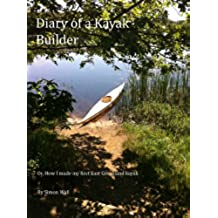 The Diary of a Kayak Builder Or How I made my East Greenland Kayak (The Kayak Diaries Book 1) (English Edition)