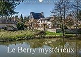Le Berry Mysterieux 2017: Quelques Lieux Meconnus Du Berry