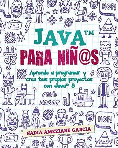 Java para niñ@s: Aprende a programar y crea tus propios proyectos con Java 8. (Little coders) por Nadia Ameziane Garcia