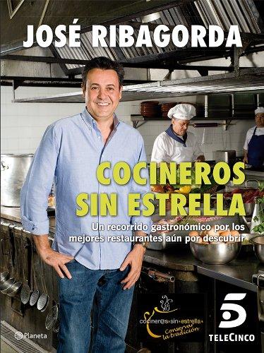 Descargar Libro Cocineros sin estrella: Un recorrido gastronómico por los mejores restaurantes aún por descubrir ((Fuera de colección)) de José Ribagorda López