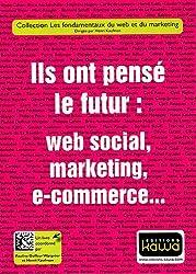 Ils ont pensé le futur: web social, marketing, e-commerce...