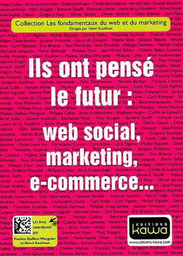 Ils ont pensé le futur: web social, marketing, e-commerce.