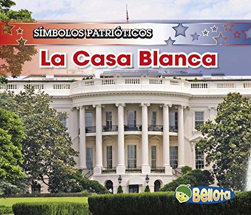 La Casa Blanca/ the White House (Símbolos Patrioticos/ Patriotic Symbols) por Nancy Harris