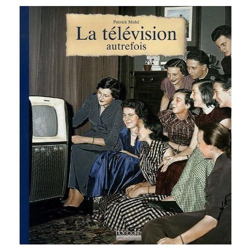 La télévision autrefois de Patrick Mahé (28 septembre 2006) Relié