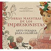 Obras maestras de los impresionistas/ Masterpieces of the Impressionists: Arte - Terapia Para Colorear/ Coloring Pages