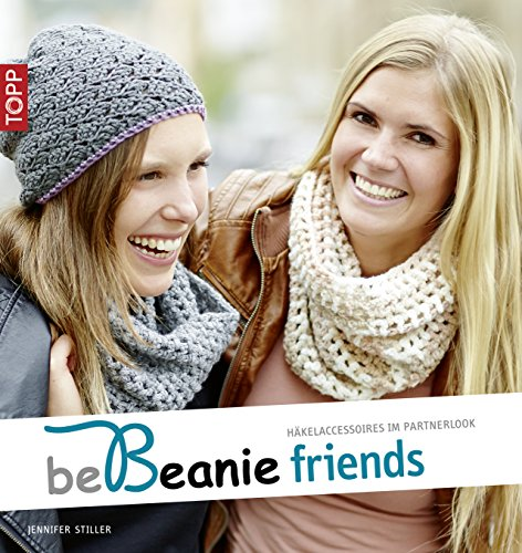 be Beanie friends: Häkelaccessoires im Partnerlook (be Beanie! 5) -