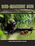 Sub-Machine Gun: The Development of Sub-machine Guns and Their Ammunition from World War 1 to the Present Day by Popenker, Maxim, Williams, Anthony G. (2011) Hardcover