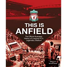 Liverpool FC: This Is Anfield: The Official Illustrated History of Liverpool's Stadium