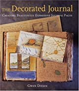 The Decorated Journal: Creating Beautifully Expressive Journal Pages by Gwen Diehn (2005-06-01)