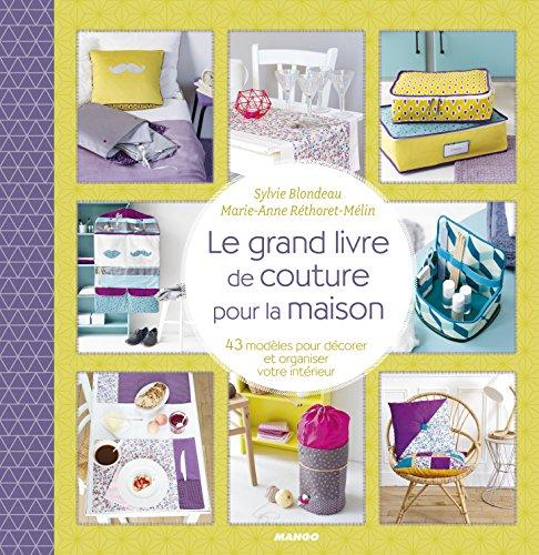 Le grand livre de couture pour la maison : 43 modèles pour décorer et organiser votre intérieur par Sylvie Blondeau