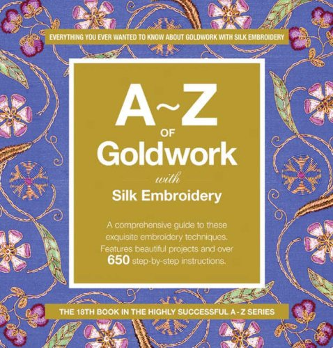 A-Z of Goldwork with Silk Embroidery (A-Z Embroidery Series)