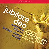 Martin:Jubilate Deo [Stephen Farr; Choir of Magdalen College Oxford, Daniel Hyde] [OPUS ARTE: OACD9030D]