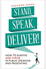 Stand, Speak, Deliver!: How to survive and thrive in public speaking and presenting Paperback