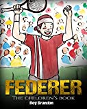 #7: Federer: The Children's Book. Fun Illustrations. Inspirational and Motivational Life Story of Roger Federer- One of the Best Tennis Players in History. (Sports Book for Kids)