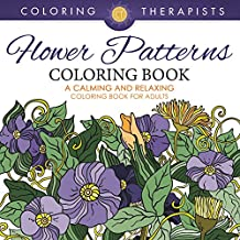 Flower Patterns Coloring Book - A Calming And Relaxing Coloring Book For Adults