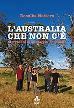 L'Australia che non c'è: Storyboard di un viaggio incredibile di [Rosalba Nattero]