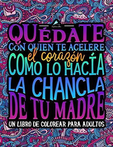 Quédate con quien te acelere el corazón como lo hacía la chancla de tu madre: Un libro de colorear para adultos por Papeterie Bleu
