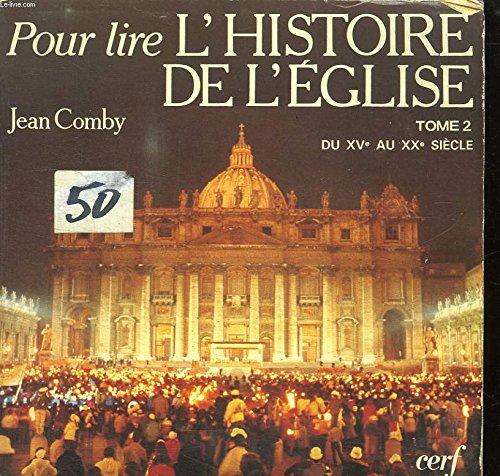 Pour lire l'histoire de l'Eglise Tome 2 : Du XVe Au XXe Siècle