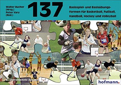 137 Basisspiel- und Basisübungsformen für Basketball, Fußball, Handball, Hockey, Volleyball (Spiel- und Übungsformen)