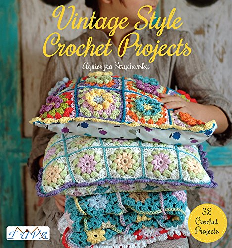 Vintage Style Crochet Projects: 32 Crochet Projects -