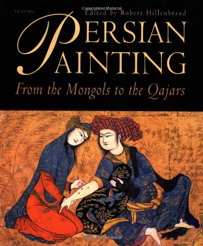 Persian Painting From The Mongols To The Qajars Pembroke Persian Papers